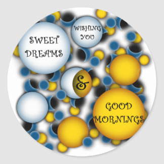 WISHING YOU SWEET DREAMS AND GOOD MORNINGS ROUND STICKER