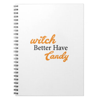 Witch Better Have Candy Funny Halloween Gift Notebook