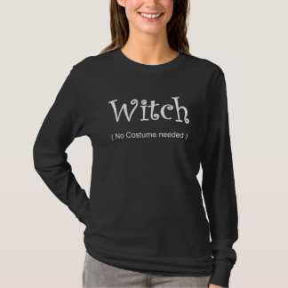Witch No Costume Need Tee Shirt Halloween Shirt