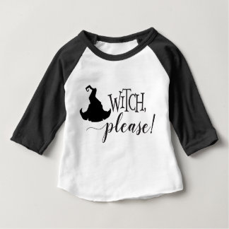 Witch, Please! Baby T-Shirt