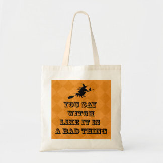 Witch Tote, Humorous, You Say Witch Like It Is Tote Bag