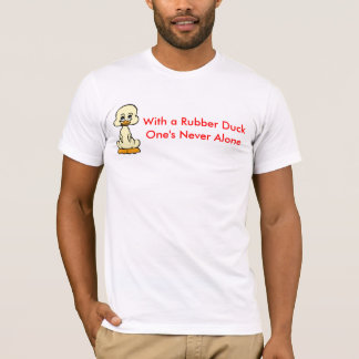 With a Rubber DuckOne's Never..ALONE. T-Shirt
