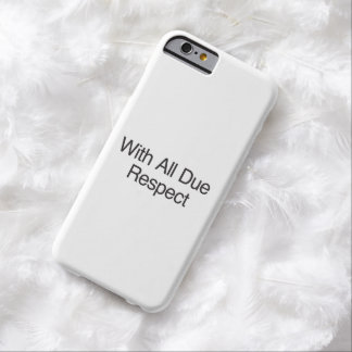 With All Due Respect.ai Barely There iPhone 6 Case