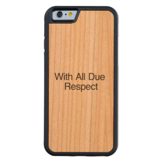 With All Due Respect.ai Carved® Cherry iPhone 6 Bumper Case