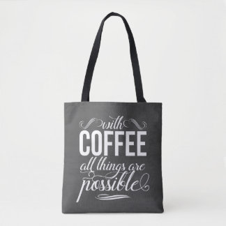 With Coffee All Things Are Possible Typography Tote Bag
