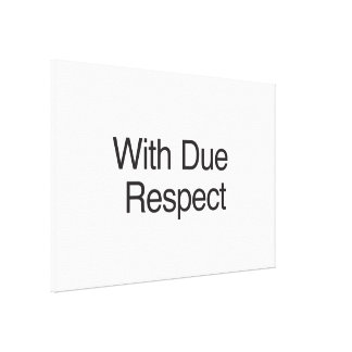 With Due Respect Stretched Canvas Prints