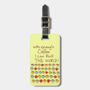 With enough coffee I can rule the world Luggage Tag