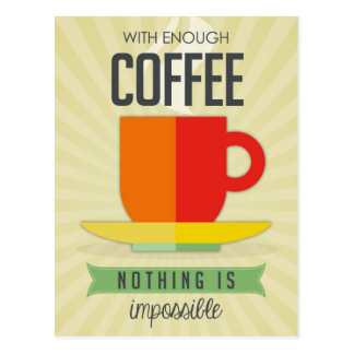 With Enough Coffee Nothing is Impossible Postcard