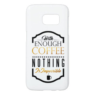 With enough coffee nothing is impossible samsung galaxy s7 case