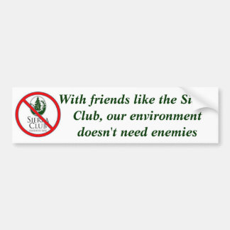With friends like the Sierra Club Bumper Stickers