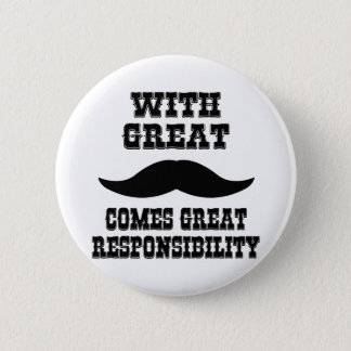 With Great Moustache Comes Great Responsibility 2 Inch Round Button