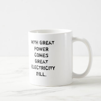 WITH GREAT  POWER COMES GREAT ELECTRICITY  BILL. COFFEE MUG