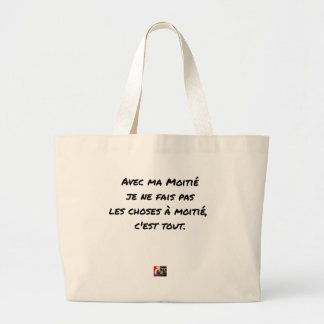 WITH MY HALF, I FAIS NOT THINGS WITH HALF LARGE TOTE BAG