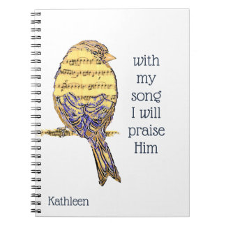 With my song I praise Him Bible Scripture Bird Notebooks