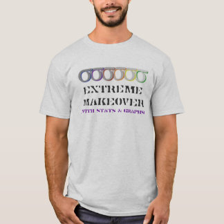 (with stats & graphs), EXTREME MAKEOVER T-Shirt