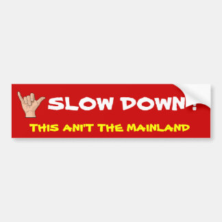 with-the-shaka-sign, SLOW DOWN ! , THIS ANI'T T... Bumper Sticker