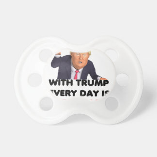 with trump every day  white pacifier