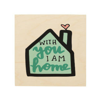 With You I Am Home Wood Print