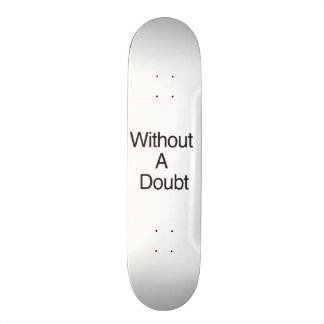 Without A Doubt Custom Skateboard