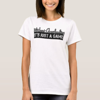 Without Cheerleading it's just a game T-Shirt