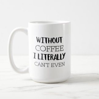 Without Coffee I Literally Cant Even Coffee Mug