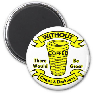Without Coffee There Would Be Chaos & Darkness 2 Inch Round Magnet