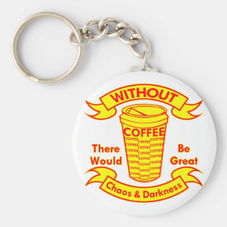Without Coffee There Would Be Chaos & Darkness Basic Round Button Keychain