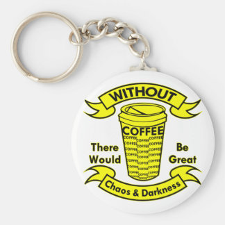 Without Coffee There Would Be Chaos & Darkness Keychain