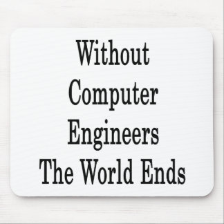 Without Computer Engineers The World Ends Mouse Pad
