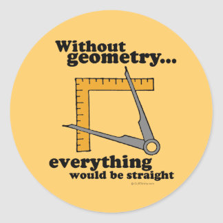 Without Geometry, everything would be straight Classic Round Sticker