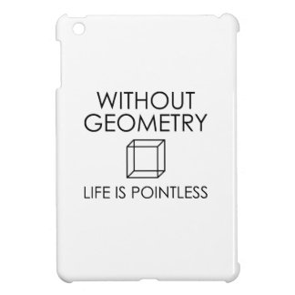 Without Geometry Life Is Pointless iPad Mini Case