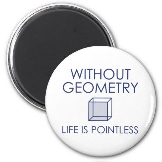 Without Geometry Life Is Pointless Magnet