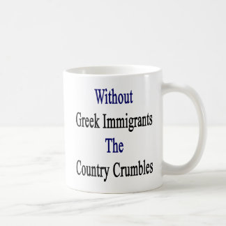 Without Greek Immigrants The Country Crumbles Coffee Mug