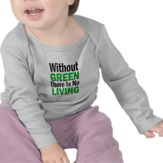 Without Green There is No Living T-shirt