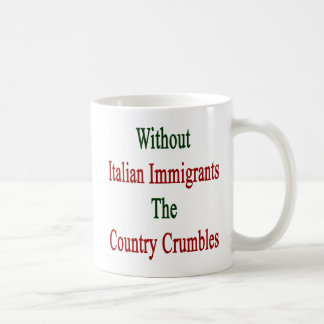 Without Italian Immigrants The Country Crumbles Coffee Mug