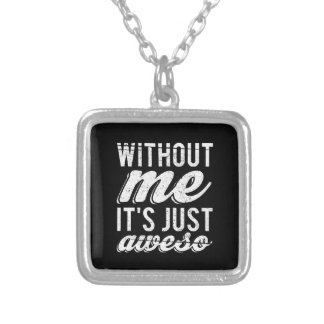 Without Me It's Just Aweso Silver Plated Necklace
