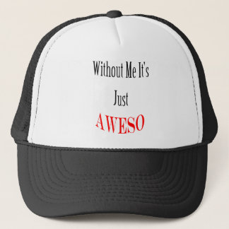 Without Me It's Just AWESO Trucker Hat