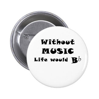 Without Music Life Would B Flat 2 Inch Round Button