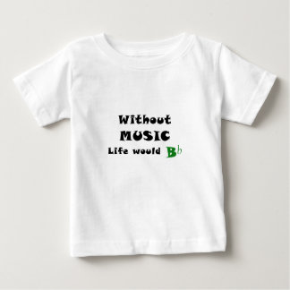 Without Music Life Would B Flat Baby T-Shirt