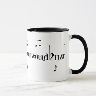 Without Music, LIFE WOULD BE FLAT Mug