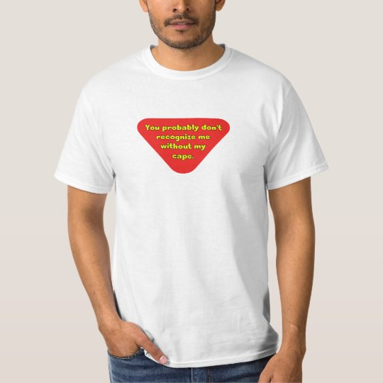Without my Cape You Don't Recognize Me T-Shirt