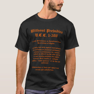 Without Prejudice, U.C.C. 1-308 T-Shirt