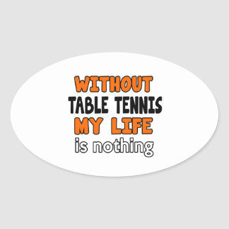 WITHOUT TABLE TENNIS LIFE IS NOTHING OVAL STICKER
