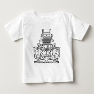 Without Trucks You Would Be Homeless Hungry Funny Baby T-Shirt