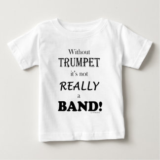 Without Trumpet - Band Baby T-Shirt