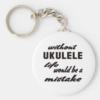 Without Ukulele life would be a mistake Keychain