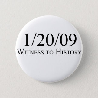 Witness to History: 1/20/09 2 Inch Round Button