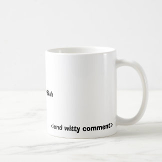 <witty comment>, </end witty comment> basic white mug