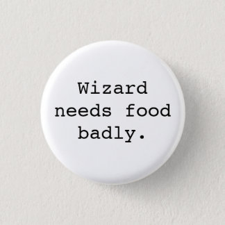 Wizard Needs Food Badly 1 Inch Round Button