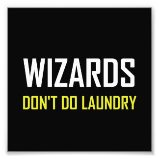 Wizards Do Not Do Laundry Photo Print